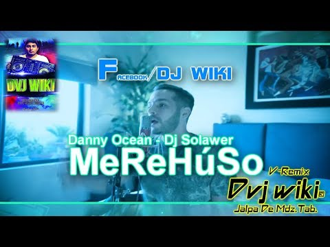 Danny Ocean-Me Rehúso-Dj Solawer -V Remix-Dvj wiki® -Jalpa De Mdz Tab