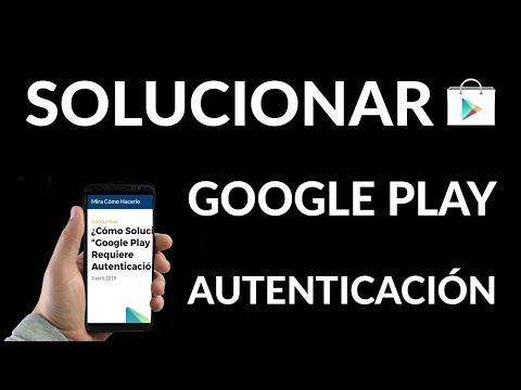 """¿Cómo Solucionar """"Google Play Requiere Autenticación""""?"""