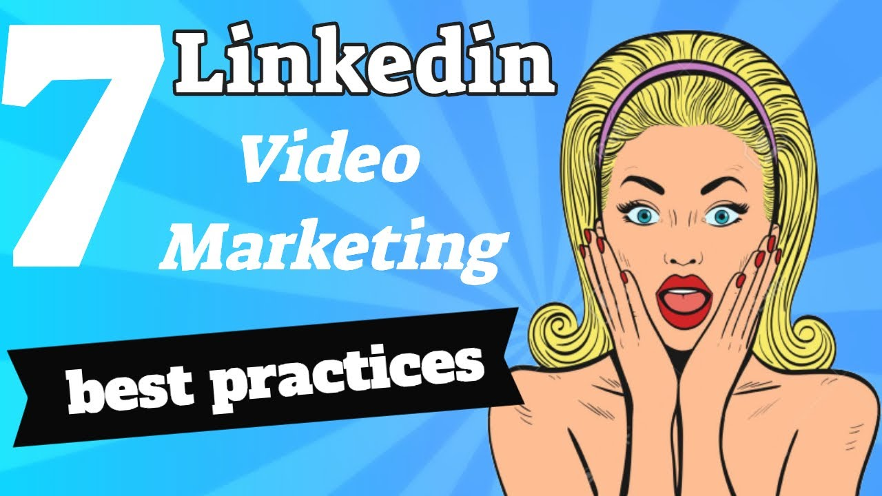 7 Linkedin best practices for video marketing | How to use Linkedin to market your business