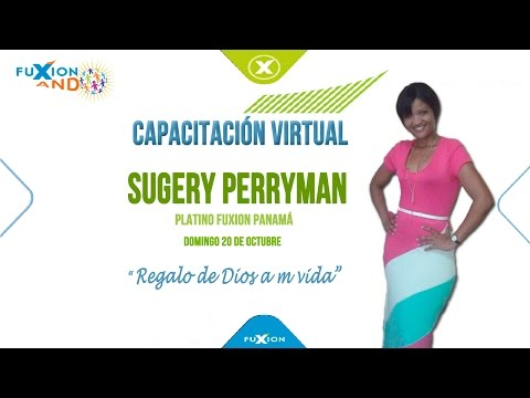 Capacitación Virtual - Sugery Perryman | FuXion Panamá.