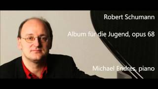 Robert Schumann: Album für die Jugend, Op.68 - Michael Endres (Audio video)
