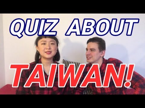 WHAT DO YOU KNOW ABOUT TAIWAN?