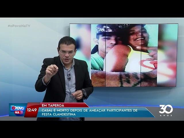 Casal é morto depois de ameaçar participantes de festa clandestina em Taperoá - O Povo na TV