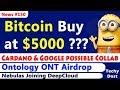 Bitcoin Buy at $5K?, Ontology Airdrop, SelfKey Key Coin, Cardano & Google, Nebulas & DeepCloud