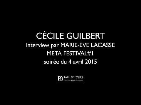 Interview de CÉCILE GUILBERT par MARIE ÈVE LACASSE - META festival#1 - 4 avril 2015
