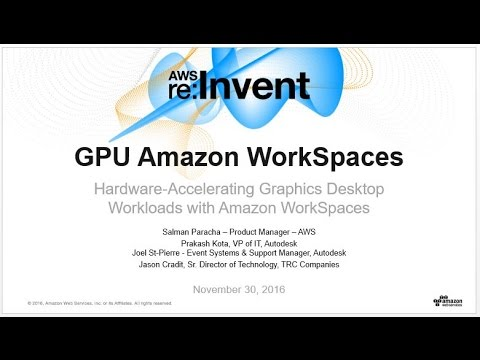 AWS re:Invent 2016: Hardware-Accelerating Graphics Desktop Workloads with Amazon WorkSpaces (BAP210)