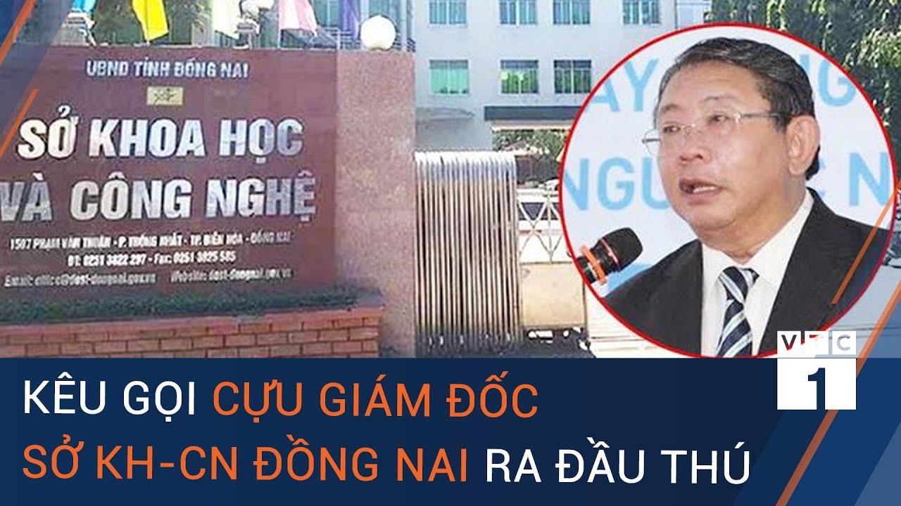 Cựu Giám đốc Sở Khoa học và Công nghệ Đồng Nai bỏ trốn, công an kêu gọi đầu thú | VTC1
