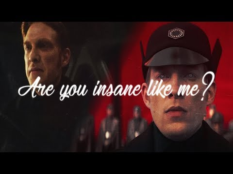 General Hux    are you insane like me ?