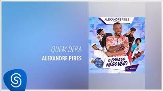 Baixar Alexandre Pires - Quem Dera (O Baile do Nêgo Véio - Ao Vivo) [Áudio Oficial]