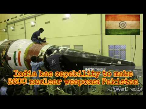India has capability to make 2600 nuclear weapons: Pakistan