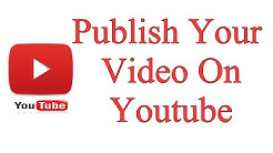 How To Publish Your Video On Youtube
