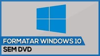 Formatar Windows 10 sem precisar do DVD ou Pen Drive