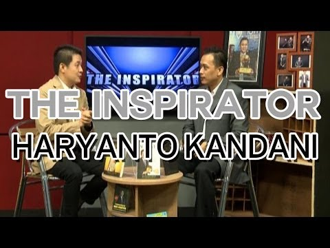 THE INSPIRATOR: Haryanto Kandani - Becoming High Achiever