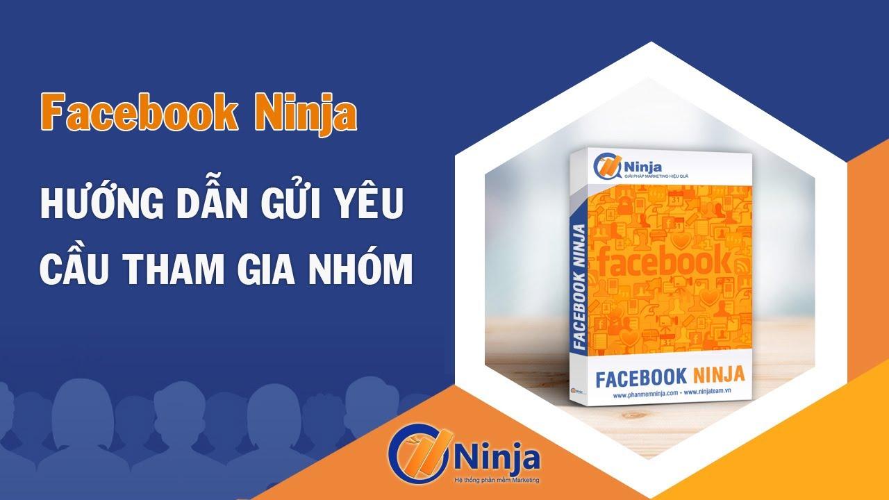 Facebook Ninja – Hướng Dẫn Gủi Yêu Cầu Tham Gia Nhóm