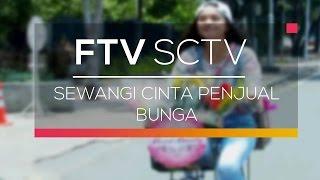 FTV SCTV - Sewangi Cinta Penjual Bunga