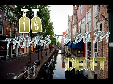 Top 15 Things To Do In Delft, Netherlands