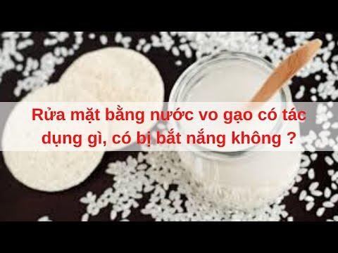 Rửa mặt bằng nước vo gạo có tác dụng gì, có bị bắt nắng không ?