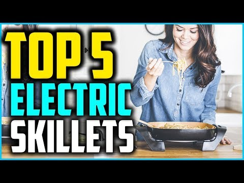 Top 5 Best Electric Skillets In 2019