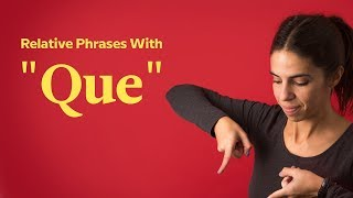 "Relative Phrases ""Que"" You Need To Know"