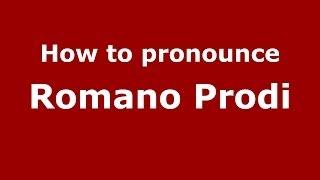 How to pronounce romano prodi (italian/italy) - pronouncenames.com