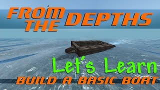From The Depths Let's Learn - Building A Basic Boat [tutorial]