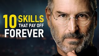 10 SKILLS That Will Pay Off Forever