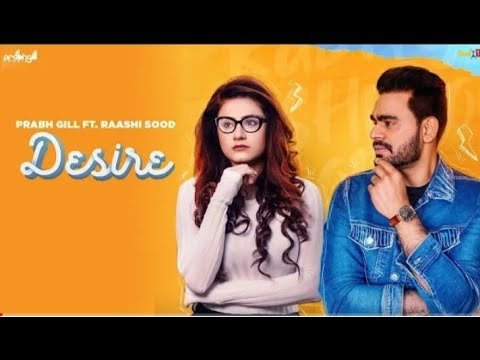 Desire by Prabh Gill Ft. Raashi Sood Official Video Released
