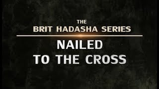The Brit Hadasha Series - Nailed to the Cross (Remastered)