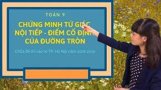 Toán 9: Chữa đề thi vào 10 TP. Hà Nội năm 2018-2019-Hình học