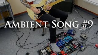 Ambient Guitar: Song #9 (Strymon BigSky/Soundscape/Looping/Boss ES-8)
