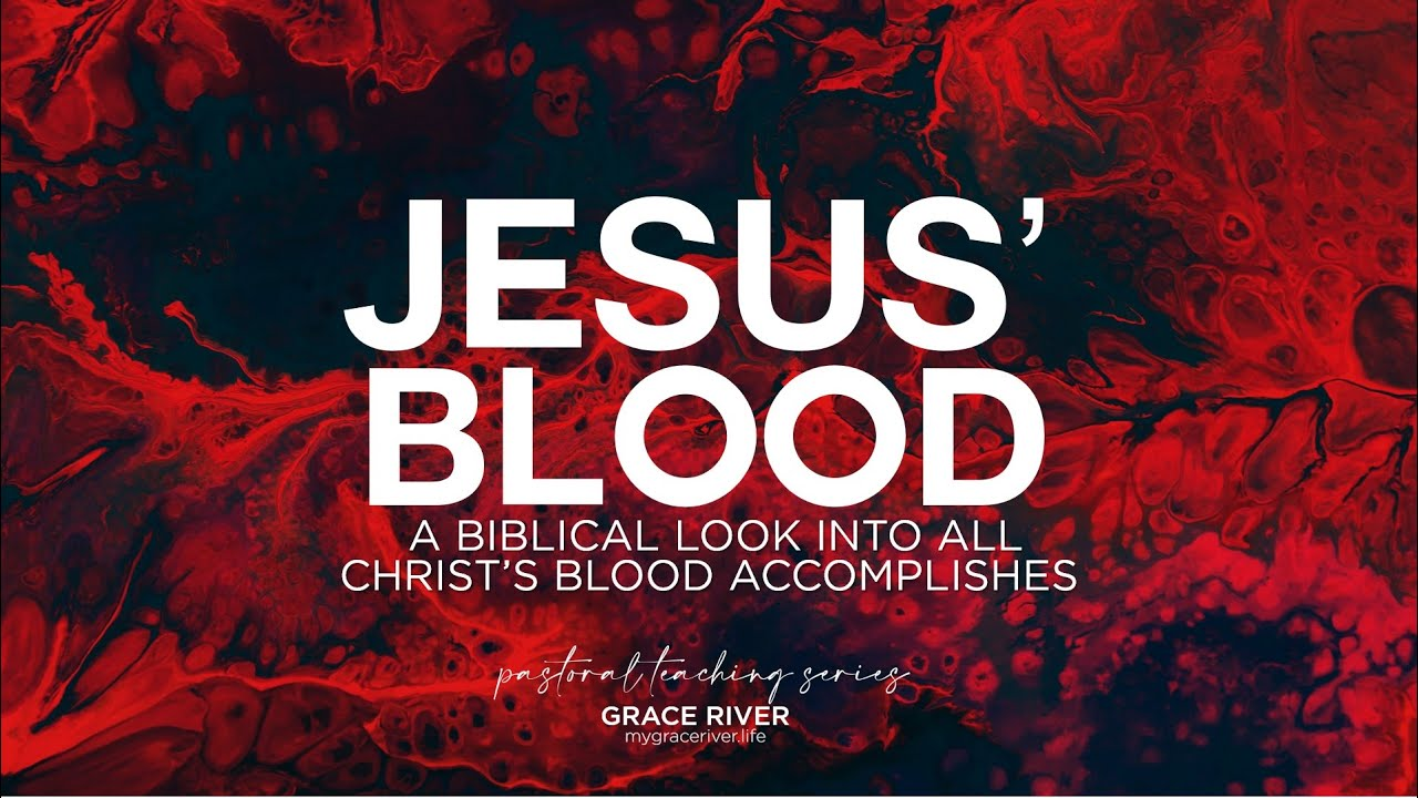 What We Should Know About Jesus' Blood | GRACE RIVER