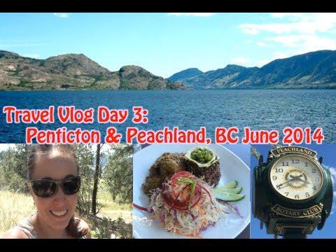 Travel Vlog Day 3: Penticton & Peachland, BC June 2014
