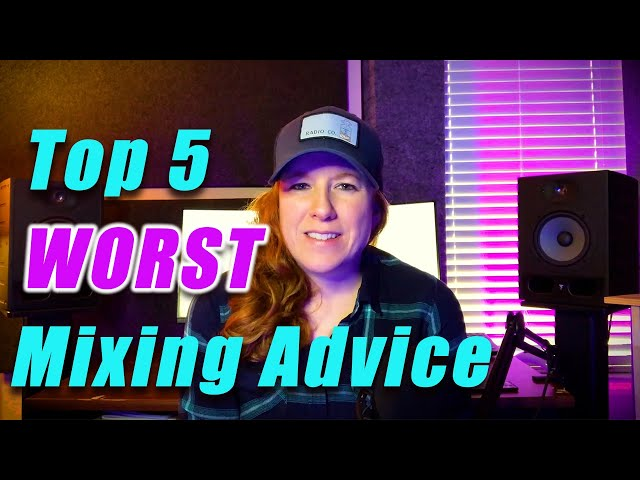 Top 5 WORST Mixing Advice!