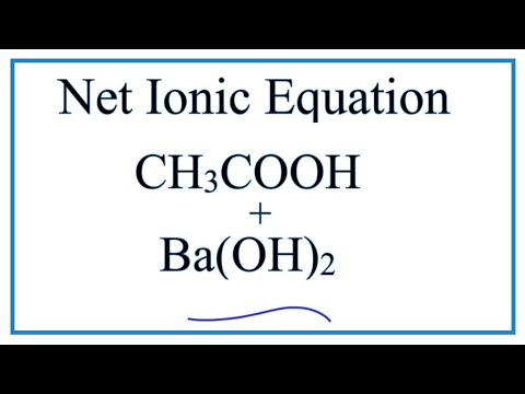 How To Write The Net Ionic Equation For CH3COOH + Ba(OH)2 = Ba(CH3COO)2 + H2O