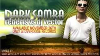 Reberts Vs. Dj Vector - Dark Samba (Mauricio Coronado) AVAILABLE NOVEMBER 26TH @ OVERDOSE RECORDS
