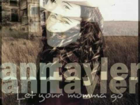 Ann tayler - let your momma go.