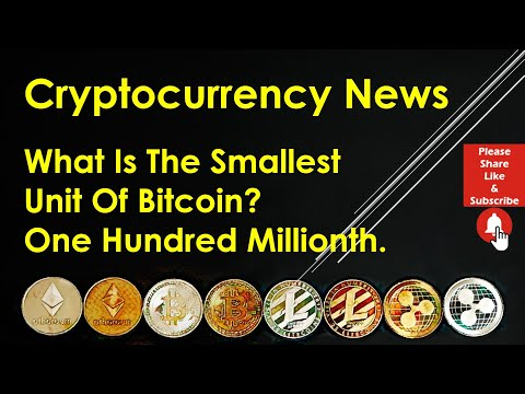 Cryptocurrency News – What Is The Smallest Unit Of Bitcoin? One Hundred Millionth.