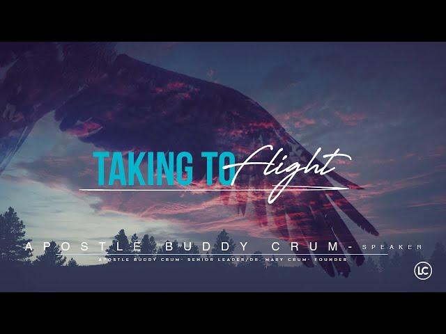 Taking to Flight - Apostle Buddy Crum | 04-28-2019
