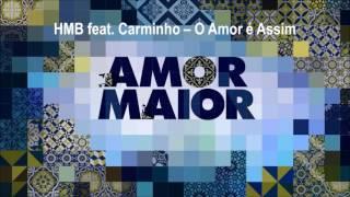 HMB feat. Carminho - O Amor é Assim | Amor Maior