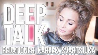 Deep Talk #3 | Mina tidigare förhållanden, kärlek & svartsjuka.