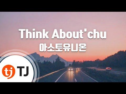 [TJ노래방] Think About'chu - 아소토유니온 (Asoto Union) / TJ Karaoke