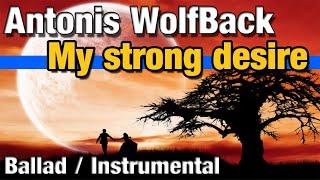 Antonis WolfBack - My Strong Desire (Ballad / Instrumental)