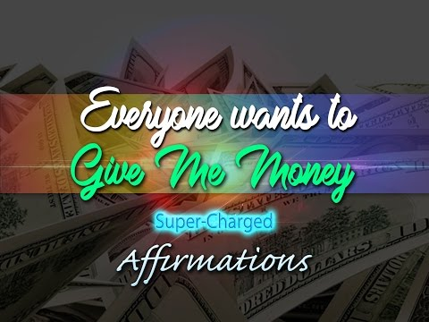 Everyone Wants to Give Me Money! - Out of the Blue I Receive Ca$h - Super-Charged Affirmations