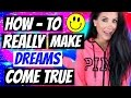HOW TO REALLY MAKE YOUR DREAMS COME TRUE