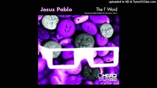 Jesus Pablo - The F Word (Robot Needs Oil Remix)