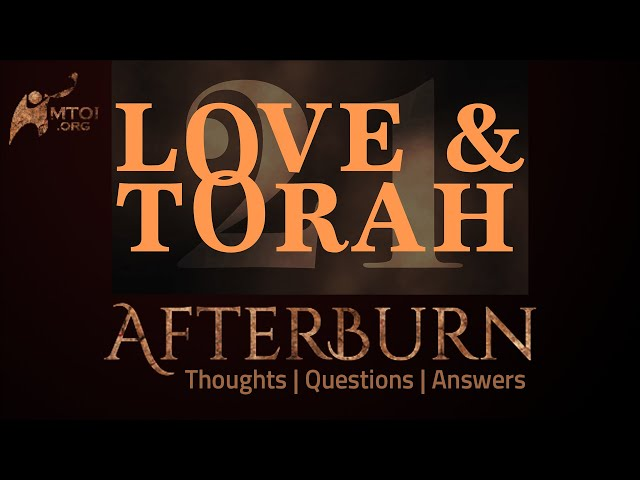 Afterburn | Thoughts, Q&A on Love and Torah | Part 21