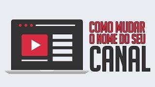 COMO MUDAR O NOME DO SEU CANAL QUANTAS VEZES QUISER!!