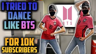 TRYING to DANCE LIKE BTS [방탄소년단] (10K Special)