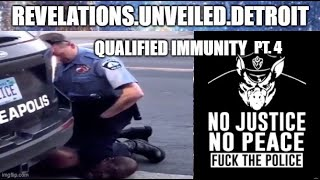 "F@CK the Police.  ""QUALIFIED"" IMMUNITY. pt. 4"