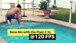 Slow Mo with the Best smartphone Pixel 2 XL @120 FPS